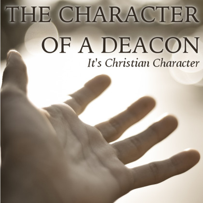 Qualifications for Deacons | Reformed Bible Studies ...