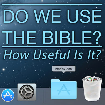 DO WE USE THE BIBLE?