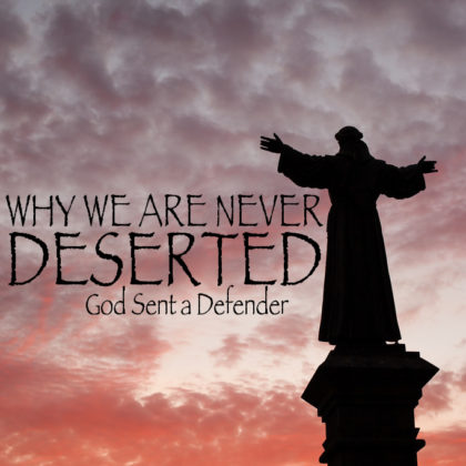 WHY WE ARE NEVER DESERTED