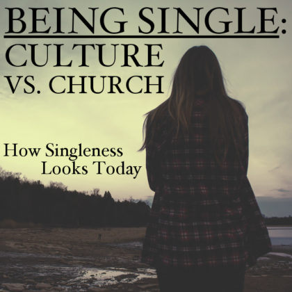 BEING SINGLE: CULTURE VS. CHURCH