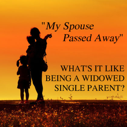 WHAT'S IT LIKE BEING A WIDOWED SINGLE PARENT?